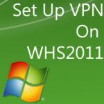 How to Set Up VPN for Windows Home Server 2011